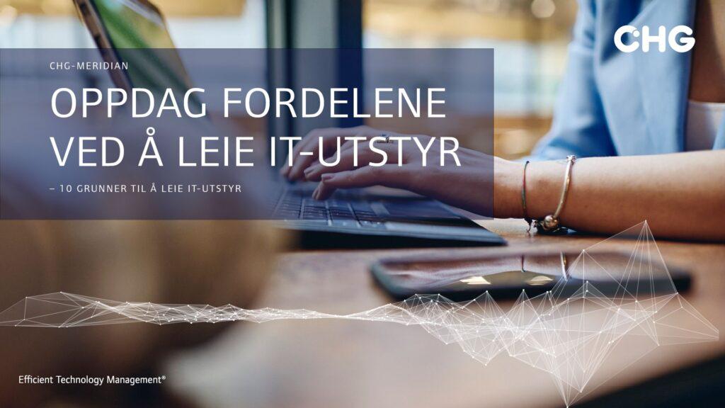 10 Grunner til hvorfor du burde leie ditt IT-utstyr, CHG-MERIDIAN Norge